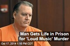 Man Gets Life in Prison for 'Loud Music' Murder