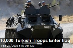 10,000 Turkish Troops Enter Iraq