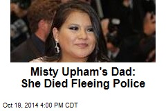 Misty Upham's Dad: She Died Fleeing Police