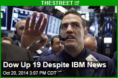 Dow Up 19 Despite IBM News