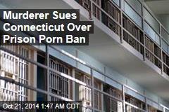 Murderer Sues Over Prison Porn Ban