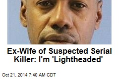 Ex-Wife of Suspected Serial Killer: I'm 'Lightheaded'
