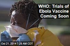 WHO: Trials of Ebola Vaccine Coming Soon