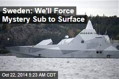 Sweden: We'll Force Mystery Sub to Surface