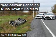 'Radicalized' Canadian Runs Down 2 Soldiers