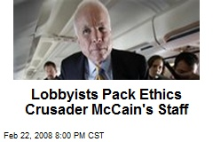 Lobbyists Pack Ethics Crusader McCain's Staff
