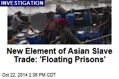 New Element of Asian Slave Trade: 'Floating Prisons'