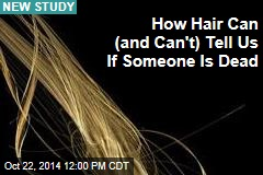 How Hair Can (and Can't) Tell Us If Someone Is Dead