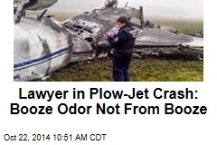 Lawyer in Plow-Jet Crash: Booze Odor Not From Booze