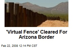 'Virtual Fence' Cleared For Arizona Border