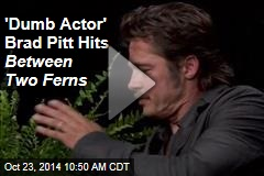 'Dumb Actor' Brad Pitt Hits Between Two Ferns