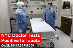 New York City Doctor Tests Positive for Ebola