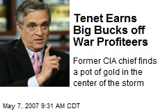 Tenet Earns Big Bucks off War Profiteers