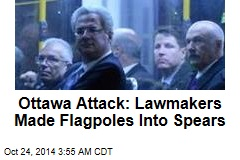 During Ottawa Attack, Lawmakers Made Flagpoles Into Spears