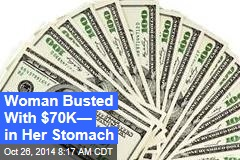 Woman Busted With $70K— in Her Stomach