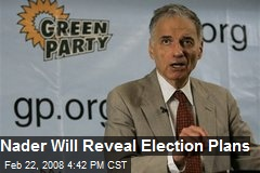 Nader Will Reveal Election Plans
