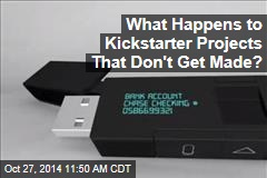 What Happens to Kickstarter Projects That Don't Get Made?