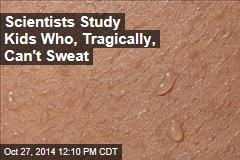 Scientists Study Kids Who, Tragically, Can't Sweat