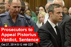 Prosecutors to Appeal Pistorius Verdict, Sentence