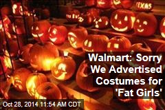 Walmart: Sorry We Advertised Costumes for 'Fat Girls'