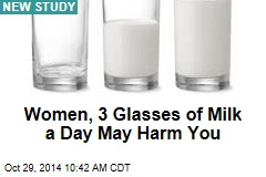 Women, 3 Glasses of Milk a Day May Harm You