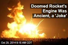 Doomed Rocket's Engine Was Ancient, a 'Joke'