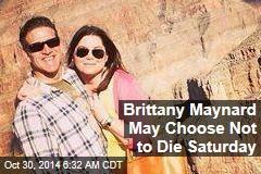 Brittany Maynard May Choose Not to Die Saturday