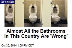 Almost All the Bathrooms in This Country Are 'Wrong'