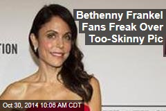Bethenny Frankel Fans Freak Over Too-Skinny Pic