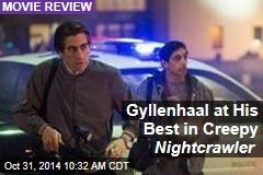 Gyllenhaal at His Best in Creepy Nightcrawler