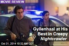 Gyllenhaal at His Best in Creepy Nightcrawler