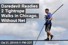Daredevil Readies 2 Tightrope Walks in Chicago, Without Net