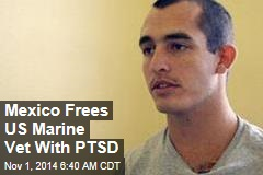 Mexico Frees US Marine Vet With PTSD