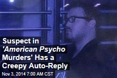 American Psycho Murder Suspect Left Creepy Auto-Reply
