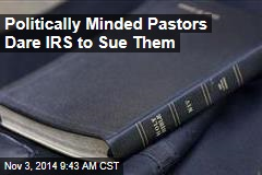 Politically Minded Pastors Dare IRS to Sue Them
