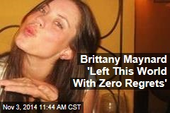 Brittany Maynard 'Left This World With Zero Regrets'