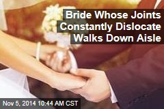 Bride Whose Joints Constantly Dislocate Walks Down Aisle