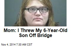 Mom: I Threw My 6-Year-Old Son Off Bridge