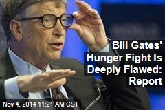 Bill Gates' Hunger Fight Is Deeply Flawed: Report