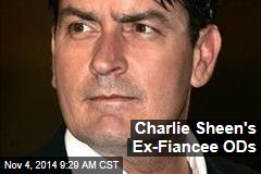 Charlie Sheen's Ex-Fiancee ODs