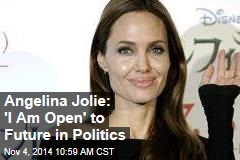 Angelina Jolie: 'I Am Open' to Future in Politics