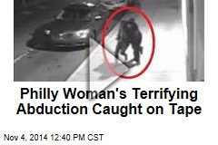 Philly Woman's Terrifying Abduction Caught on Tape