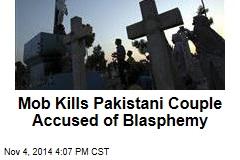 Mob Kills Pakistani Couple Accused of Blasphemy