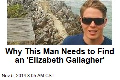 Why This Man Needs to Find an 'Elizabeth Gallagher'