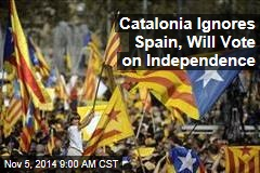 Catalonia Ignores Spain, Will Vote on Independence