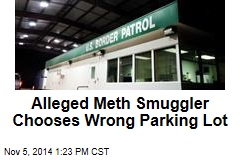 Alleged Meth Smuggler Chooses Wrong Parking Lot