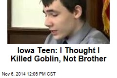 Iowa Teen: I Thought I Killed Goblin, Not Brother