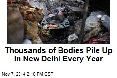 Thousands of Bodies Pile Up in New Delhi Every Year
