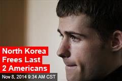 North Korea Frees Last 2 Americans