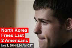 North Korea Frees Last 2 Americans